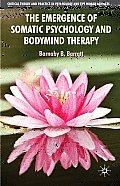 Emergence Of Somatic Psychology & Bodymind Therapy