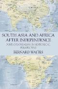 South Asia and Africa After Independence: Post-Colonialism in Historical Perspective