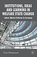 Institutions, Ideas and Learning in Welfare State Change: Labour Market Reforms in Germany
