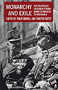 Monarchy and Exile: The Politics of Legitimacy from Marie de M?dicis to Wilhelm II