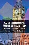 Constitutional Futures Revisited: Britain's Constitution to 2020