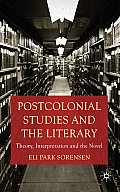 Postcolonial Studies and the Literary: Theory, Interpretation and the Novel