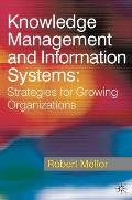 Knowledge Management and Information Systems: Strategies for Growing Organizations