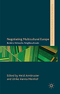 Negotiating Multicultural Europe: Borders, Networks, Neighbourhoods