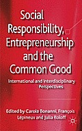 Social Responsibility, Entrepreneurship and the Common Good: International and Interdisciplinary Perspectives
