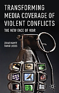Transforming Media Coverage of Violent Conflicts: The New Face of War