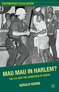 Mau Mau in Harlem?: The U.S. and the Liberation of Kenya