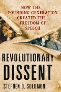 Revolutionary Dissent How the Founding Generation Created the Freedom of Speech