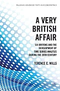 A Very British Affair: Six Britons and the Development of Time Series Analysis During the Twentieth Century