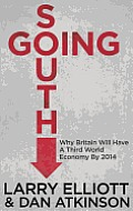 Going South Why Britain Will Have a Third World Economy by 2014