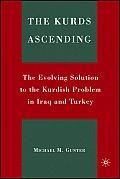 Kurds Ascending The Evolving Solution to the Kurdish Problem in Iraq & Turkey