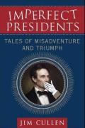 Imperfect Presidents Tales of Misadventure & Triumph