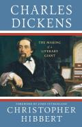Charles Dickens: The Making of a Literary Giant: The Making of a Literary Giant