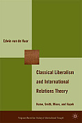 Classical Liberalism and International Relations Theory: Hume, Smith, Mises, and Hayek