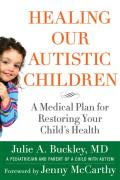Healing Our Autistic Children A Medical Plan for Restoring Your Childs Health