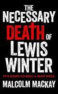 Necessary Death of Lewis Winter Its Hard to Kill a Man Well