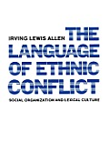 The Language of Ethnic Conflict: Social Organization and Lexical Culture