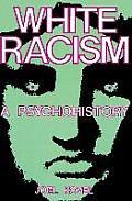 White Racism: A Psychohistory