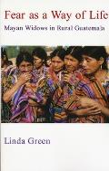 Fear as a Way of Life Mayan Widows in Rural Guatemala