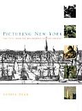Picturing New York The City from Its Beginnings to the Present