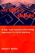 Lets Get This Straight A Gay & Lesbian Affirming Approach to Child Welfare