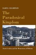 Paradoxical Kingdom Saudi Arabia & the Momentum of Reform