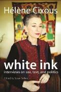 White Ink: Interviews on Sex, Text, and Politics