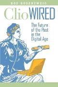 Clio Wired: The Future of the Past in the Digital Age