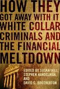 How They Got Away with It: White Collar Criminals and the Financial Meltdown