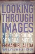 Looking Through Images: A Phenomenology of Visual Media