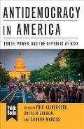 Antidemocracy in America Truth Power & the Republic at Risk
