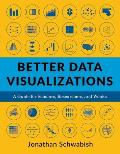 Better Data Visualizations A Guide for Scholars Researchers & Wonks