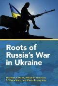 Roots Of Russias War In Ukraine