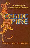 Celtic Fire An Anthology Of Celtic Christian Literature