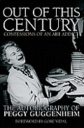 Out of This Century Confessions of an Art Addict The Autobiography of Peggy Guggenheim