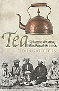 Tea A History of the Drink That Changed the World