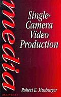 Single Camera Video Production 1st Edition