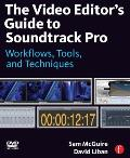 The Video Editor's Guide to Soundtrack Pro: Workflows, Tools, and Techniques [With DVD ROM]