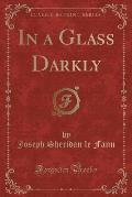 In a Glass Darkly (Classic Reprint)