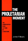 Proletarian Moment The Controversy Ove