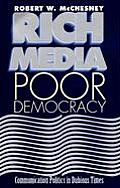 Rich Media Poor Democracy Communication Politics in Dubious Times