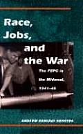 Race Jobs & the War The FEPC in the Midwest 1941 46