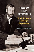Freedom from Advertising: E. W. Scripps's Chicago Experiment