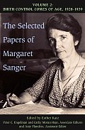 Selected Papers of Margaret Sanger Volume 2 Birth Control Comes of Age 1928 1939