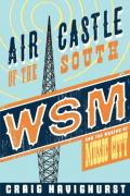 Air Castle of the South WSM & the Making of Music City