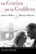 Genius & the Goddess Arthur Miller & Marilyn Monroe