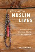 Remaking Muslim Lives: Everyday Islam in Postwar Bosnia and Herzegovina