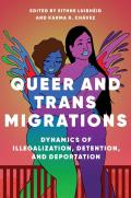 Queer and Trans Migrations: Dynamics of Illegalization, Detention, and Deportation