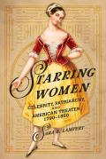 Starring Women: Celebrity, Patriarchy, and American Theater, 1790-1850