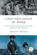 Upon the Altar of Work: Child Labor and the Rise of a New American Sectionalism